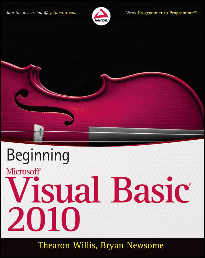 Beginning Visual Basic 2010 By: Bryan Newsome,Thearon Willis