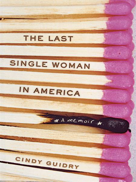 The Last Single Woman in America By: Cindy Guidry