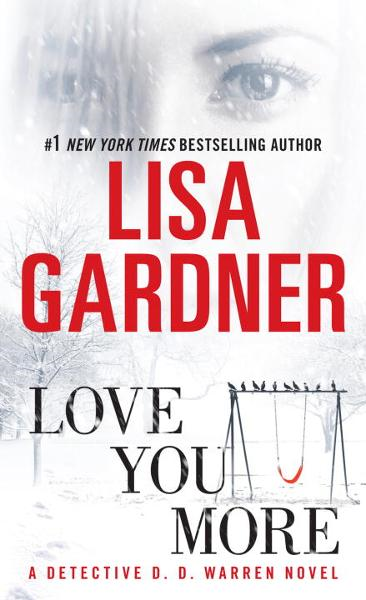 Love You More: A Dectective D. D. Warren Novel By: Lisa Gardner