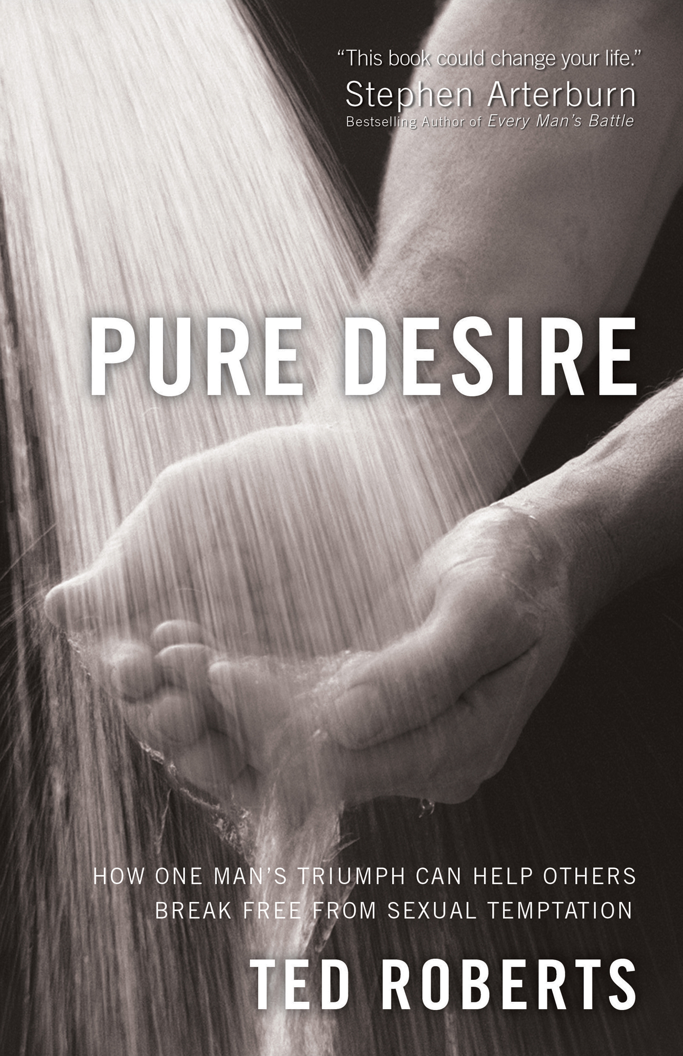 Pure Desire: How One Man's Triumph Can Help Others Break Free From Sexual Temptation By: Dr. Ted Roberts