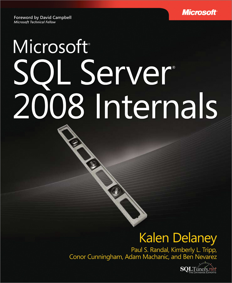 Microsoft® SQL Server® 2008 Internals By: Conor Cunningham,Kalen Delaney,Kimberly Tripp,Paul Randal