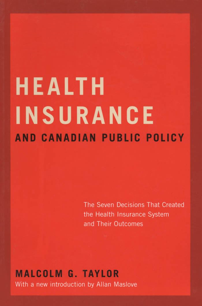 Health Insurance and Canadian Public Policy By: Malcolm Taylor