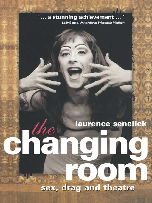 The Changing Room Sex,  Drag and Theatre