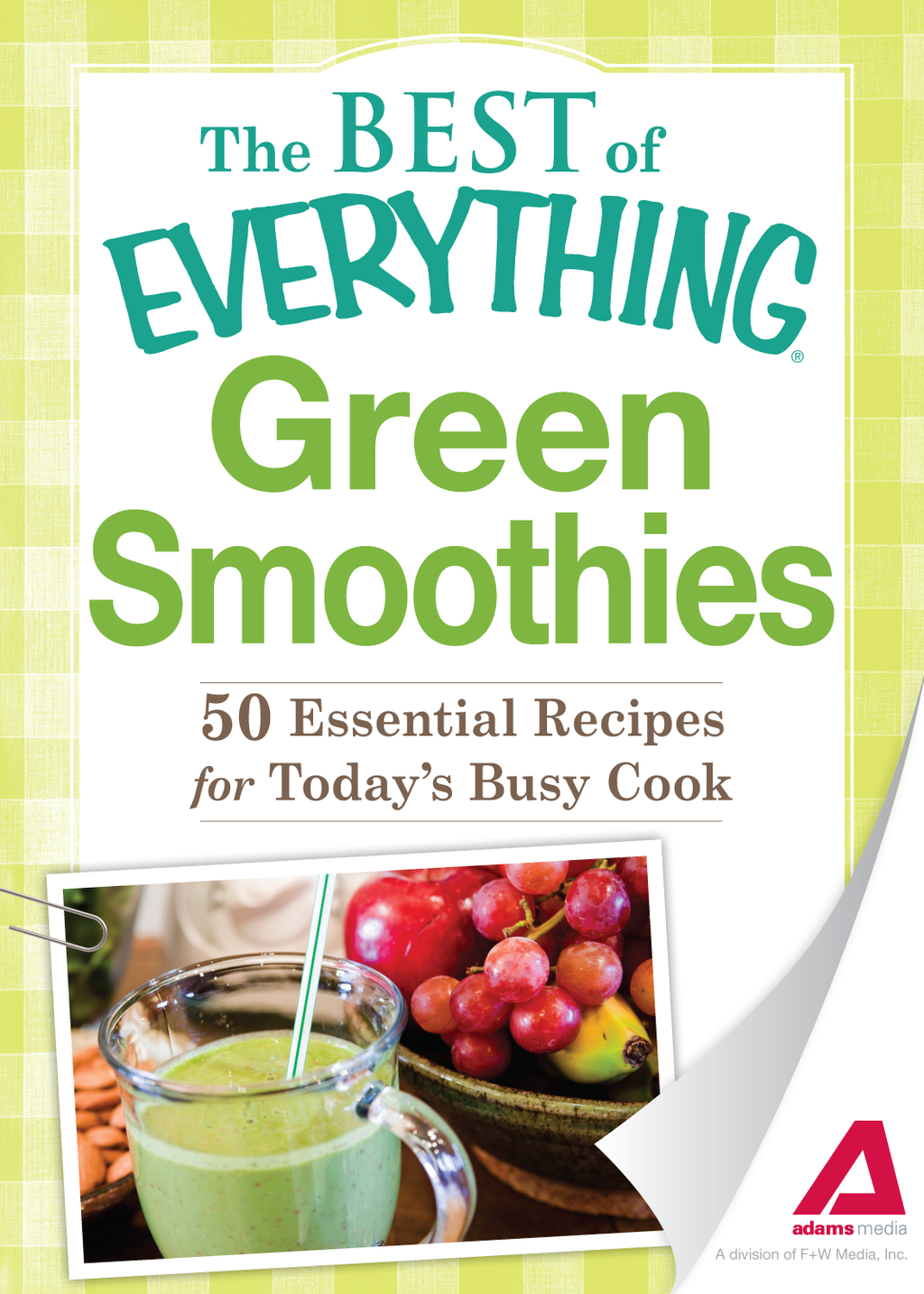 Green Smoothies: 50 Essential Recipes for Today's Busy Cook By: Adams Media