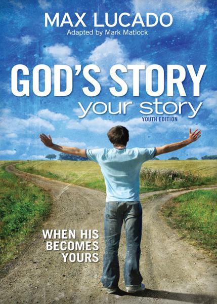 God's Story, Your Story: Youth Edition By: Max Lucado