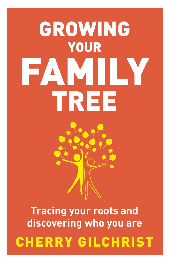 Growing Your Family Tree By: Cherry Gilchrist