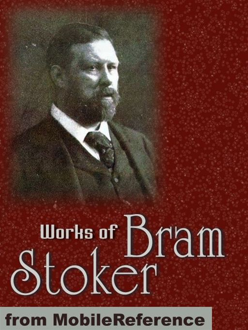 Works Of Bram Stoker: (25 Works) Includes Dracula, The Lair Of The White Worm, The Jewel Of Seven Stars, The Lady Of The Shroud, Under The Sunset And More (Mobi Collected Works)