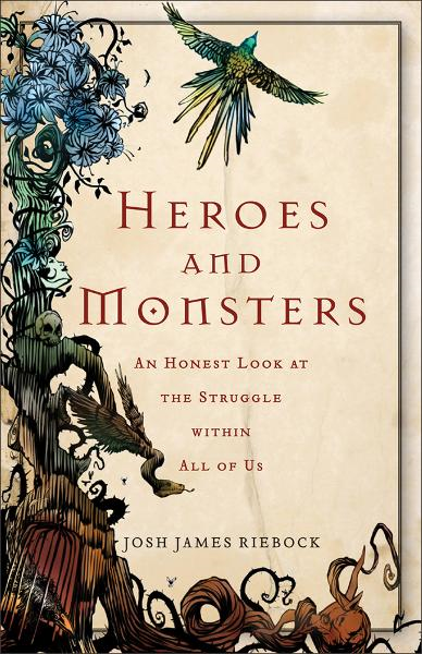 Heroes and Monsters By: Josh James Riebock