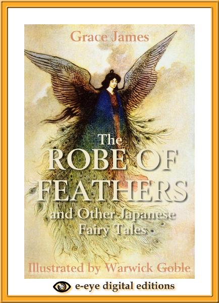 The Robe of Feathers and other Japanese Fairy Tales By: Grace James