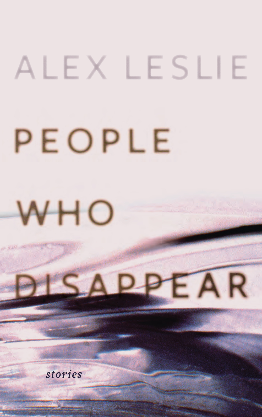 People Who Disappear By: Alex Leslie