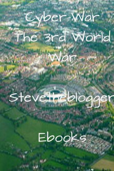 Cyber-War The 3rd World War By: Stevetheblogger