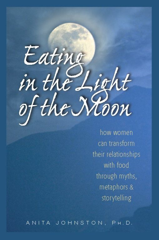 Eating in the Light of the Moon By: Anita Johnston, Ph.D.
