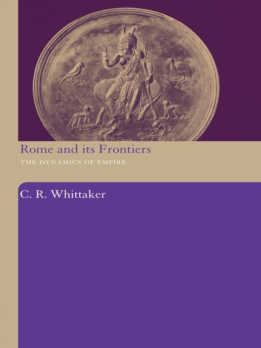 C R  Whittaker - Rome and its Frontiers: The Dynamics of Empire