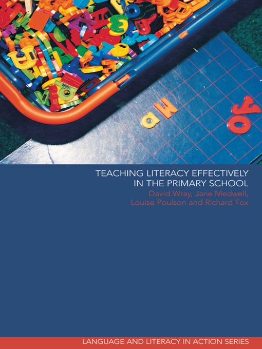 Teaching Literacy Effectively in the Primary School By: David Wray,Jane Medwell,Louise Poulson,Richard Fox