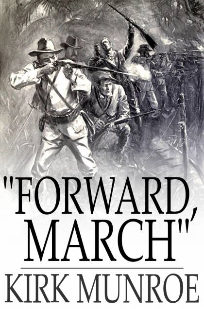 """Forward,  March"" A Tale of the Spanish-American War"