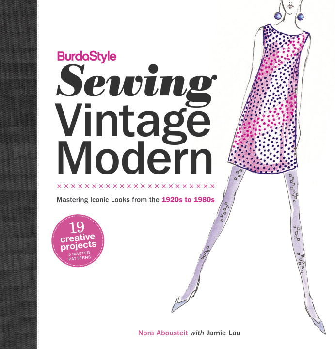 BurdaStyle Sewing Vintage Modern By: Jamie Lau,Nora Abousteit