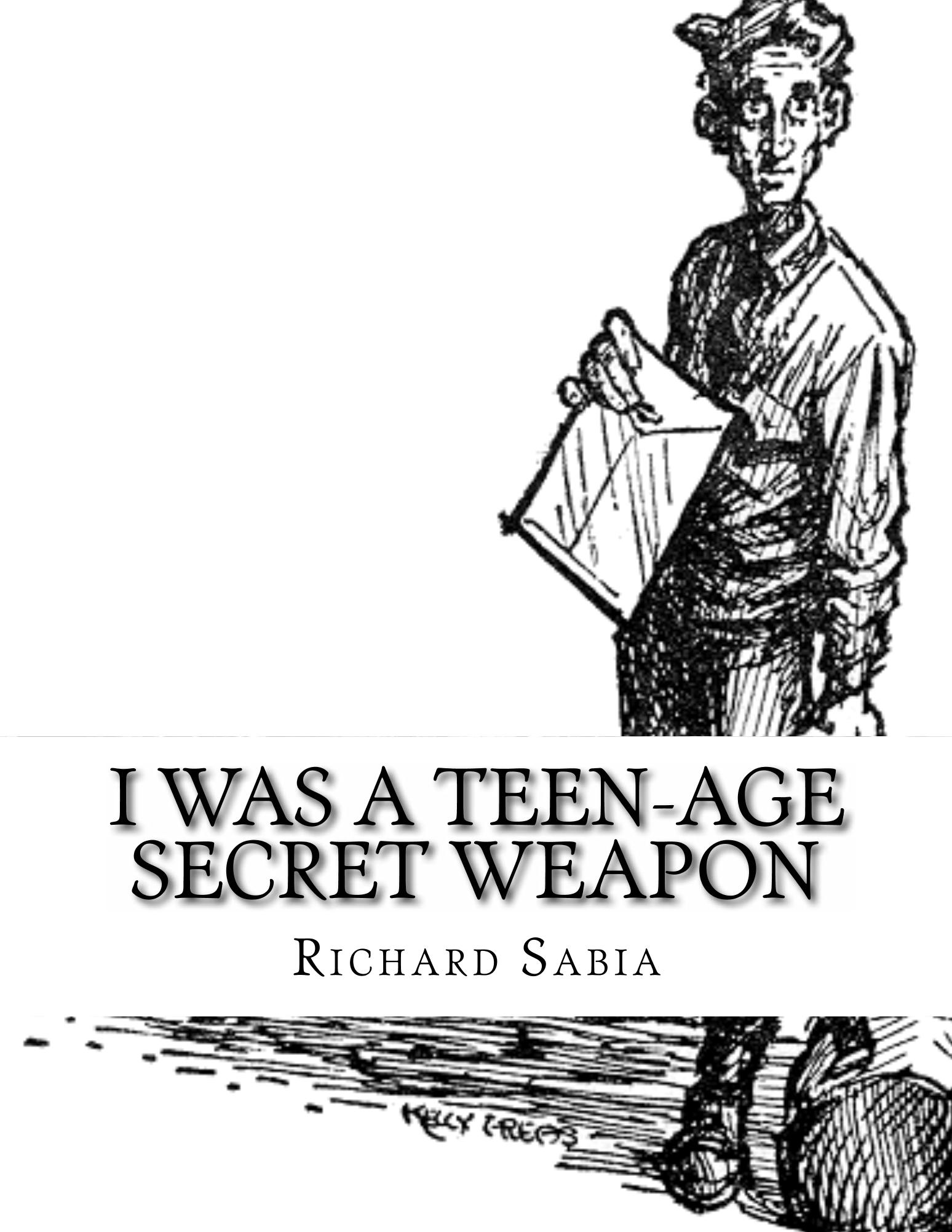 I Was a Teen-Age Secret Weapon By: Richard Sabia