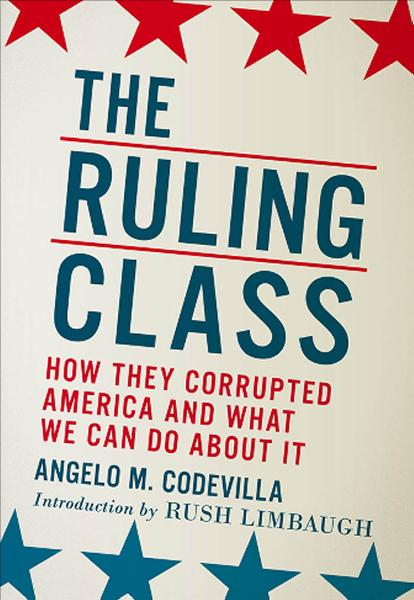 The Ruling Class: How They Corrupted America and What We Can Do About It By: Angelo M. Codevilla,Rush Limbaugh