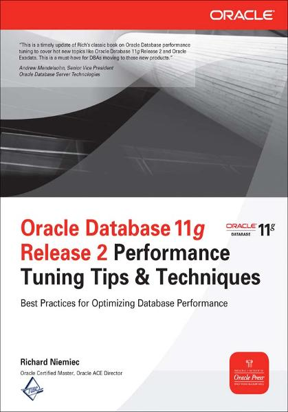 Oracle Database 11g Release 2 Performance Tuning Tips & Techniques By: Richard Niemiec