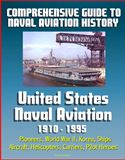online magazine -  Comprehensive Guide to Naval Aviation History: United States Naval Aviation 1910 - 1995 - Pioneers, World War II, Korea, Ships, Aircraft, Helicopters, Carriers, Pilot Heroes