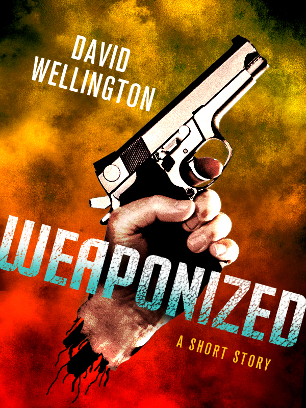 Weaponized: A Novella By: David Wellington