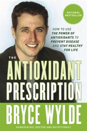 The Antioxidant Prescription By: Bryce Wylde