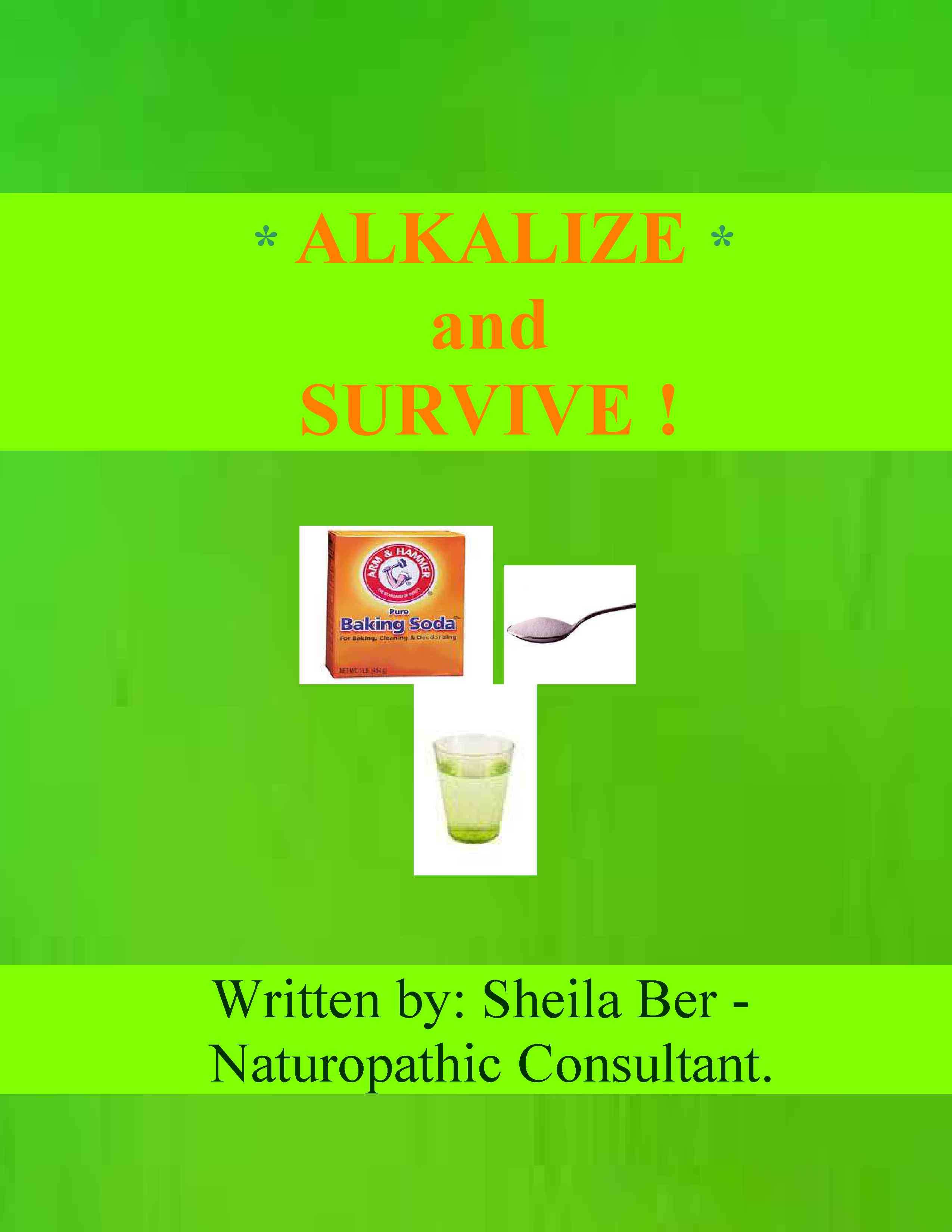 ALKALIZE and SURVIVE!  by SHEILA BER - Naturopathic Consultant.