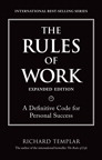 The Rules of Work, Expanded Edition: A Definitive Code for Personal Success By: Richard Templar
