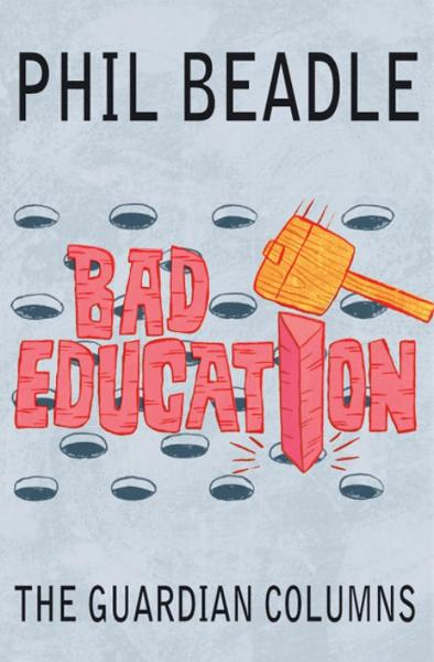 Bad Education By: Phil Beadle