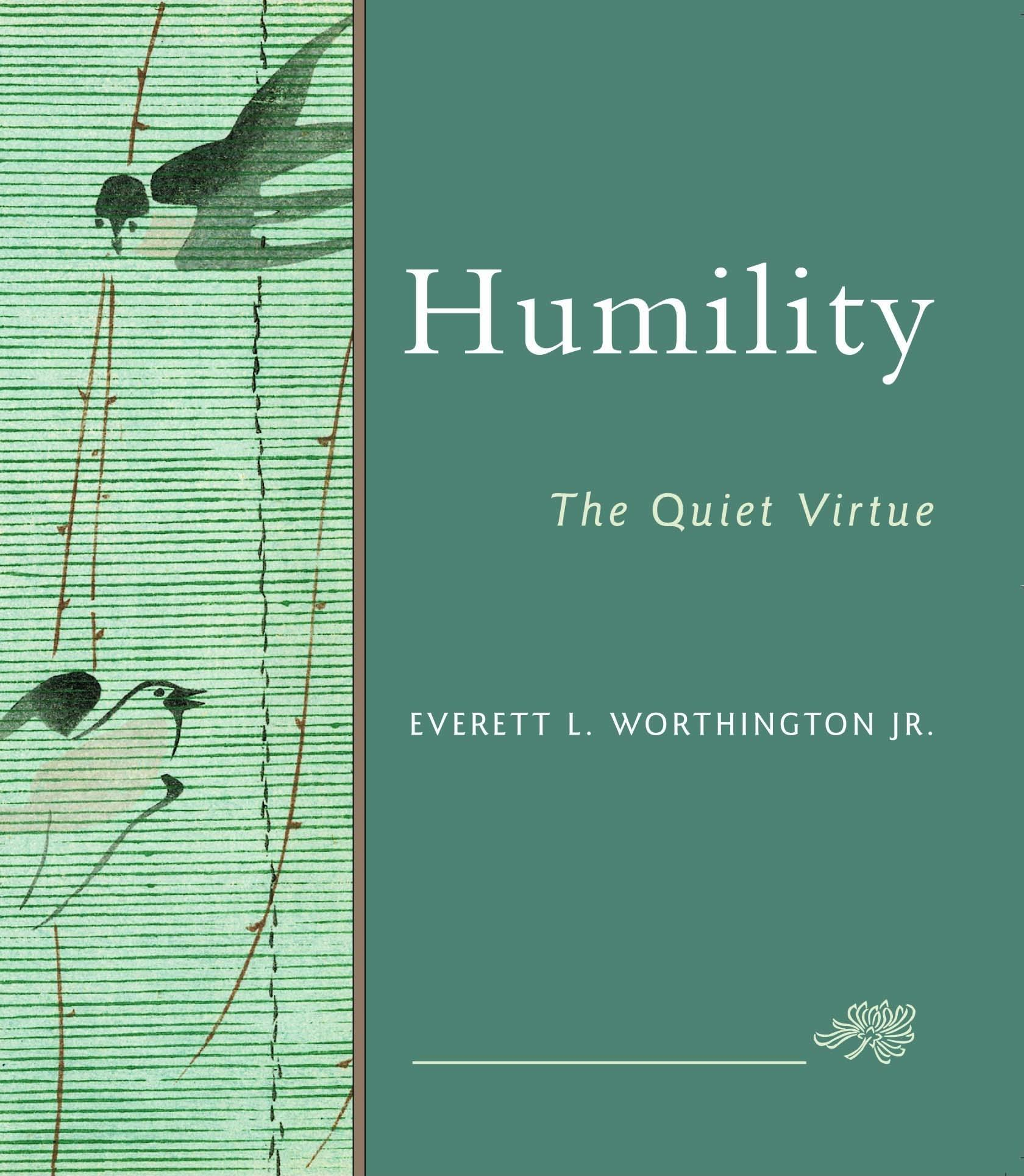 Humility: The Quiet Virtue By: Worthington, Everett L.