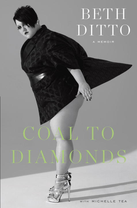 Coal to Diamonds: A Memoir By: Beth Ditto,Michelle Tea