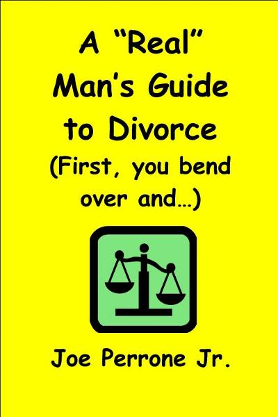 "A ""Real"" Man's Guide to Divorce (First, you bend over and...)"