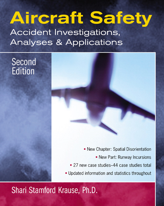 Aircraft Safety : Accident Investigations, Analyses, & Applications, Second Edition: Accident Investigations, Analyses, & Applications, Second Edition By: Shari Krause