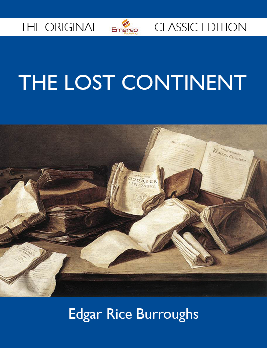 The Lost Continent - The Original Classic Edition By: Burroughs Edgar