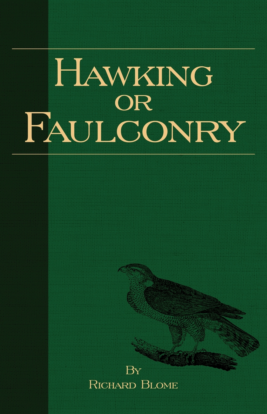 Hawking Or Faulconry (History of Falconry Series) By: Richard Blome,