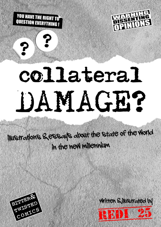 Collateral Damage: Illustrations and essays about  the state of the world in the new millennium.