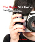 The Digital SLR Guide By: Jon Canfield
