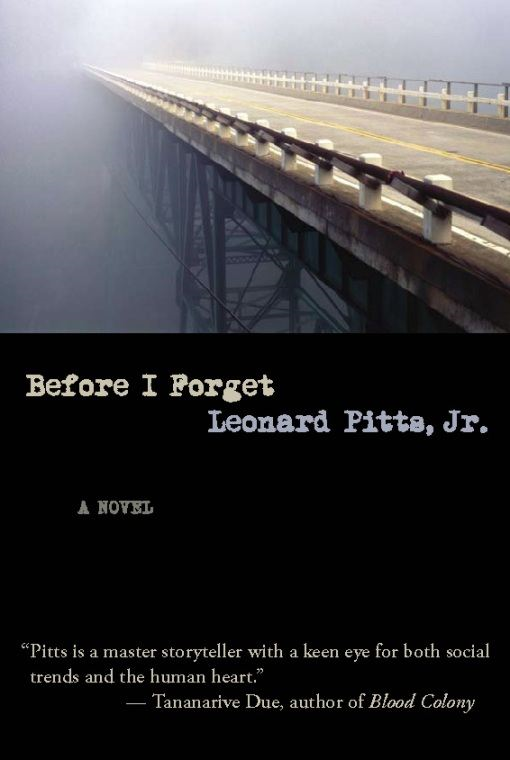 Before I Forget By: Leonard Pitts Jr.