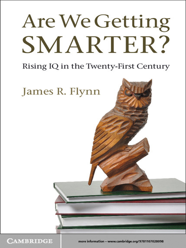 Are We Getting Smarter? By: James R. Flynn