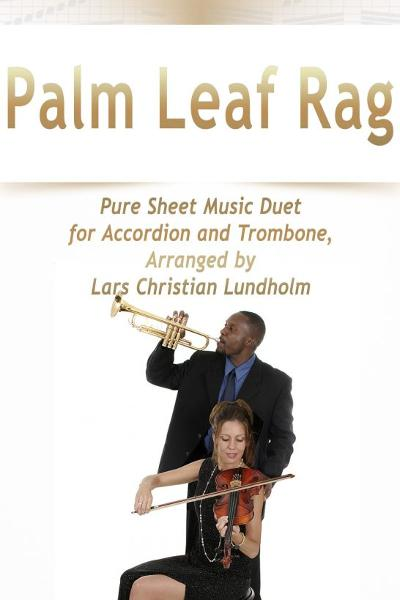 Palm Leaf Rag Pure Sheet Music Duet for Accordion and Trombone, Arranged by Lars Christian Lundholm