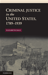 Criminal Justice In The United States, 1789-1939: