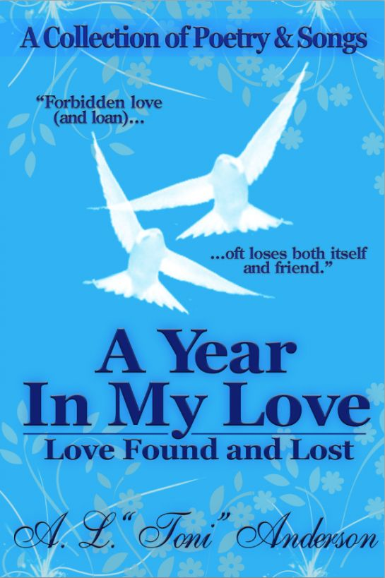 "A Year in My Love: Love Found and Lost By: A. L. ""Toni"" Anderson"