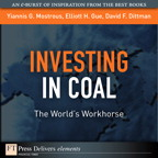 Investing in Coal: The World's Workhorse By: David F. Dittman,Elliott H. Gue,Yiannis G. Mostrous