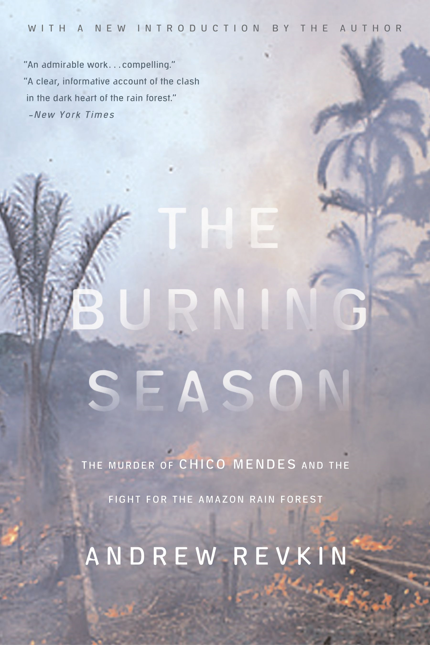 The Burning Season: The Murder of Chico Mendes and the Fight for the Amazon Rain Forest By: Andrew Revkin