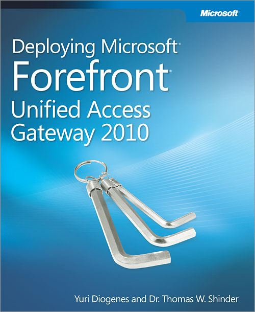Deploying Microsoft® Forefront® Unified Access Gateway 2010 By: Dr. Thomas W. Shinder,Yuri Diogenes