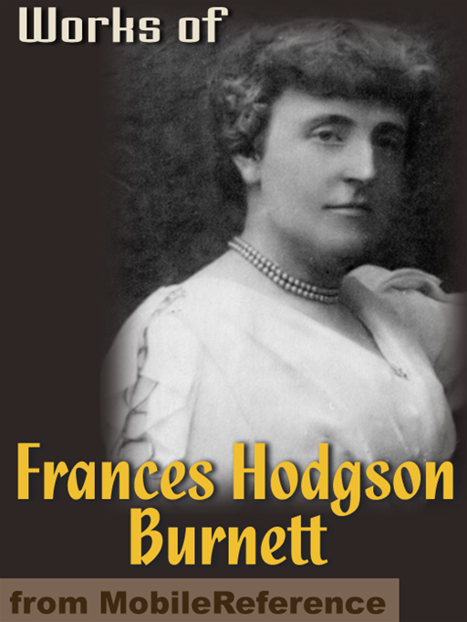 Works Of Frances Hodgson Burnett: (35 Works) Includes: The Secret Garden, Sara Crewe, A Little Princess, Little Lord Fauntleroy, The Lost Prince & More (Mobi Collected Works)