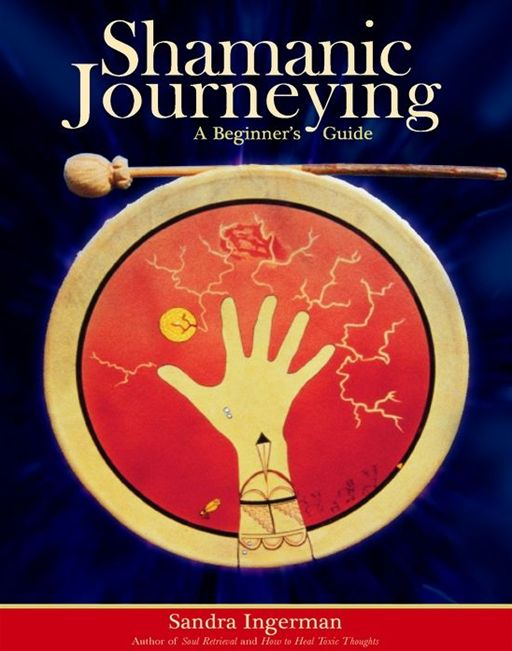 Shamanic Journeying By: Sandra Ingerman