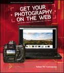Get Your Photography on the Web: The Fastest, Easiest Way to Show and Sell Your Work By: Rafael Concepcion