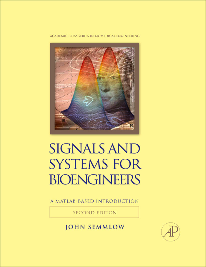 Signals and Systems for Bioengineers By: John Semmlow
