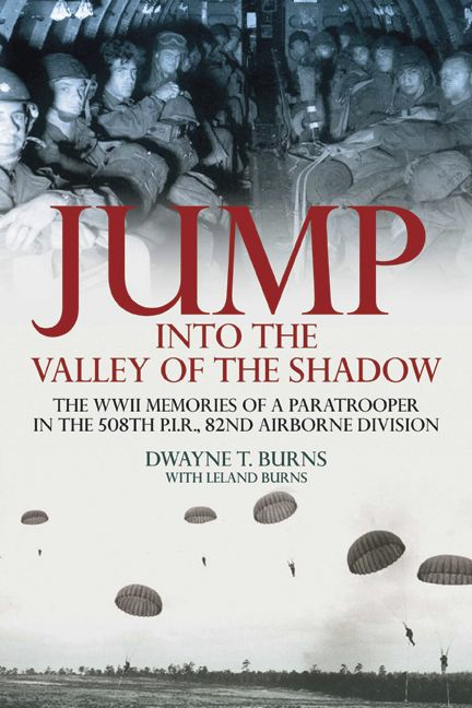 Jump: Into The Valley Of The Shadow The War Memoires Of Dwayne Burns Communications Sergeant-508th P.I.R. By: Burns Dwayne